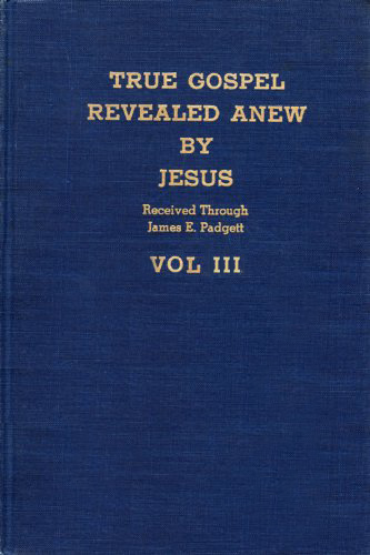True Gospel Revealed Anew by Jesus - Volume III